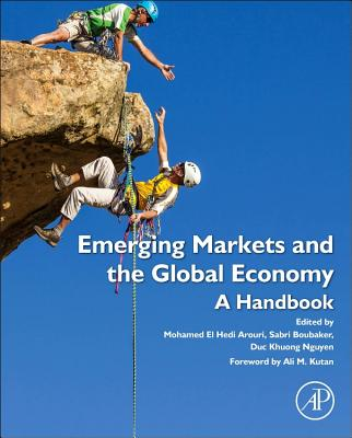 Emerging Markets and the Global Economy By Nguyen, Duc Khuong (EDT)/ Boubaker, Sabri (EDT)/ Arouri, Mohammed El Hedi (EDT)
